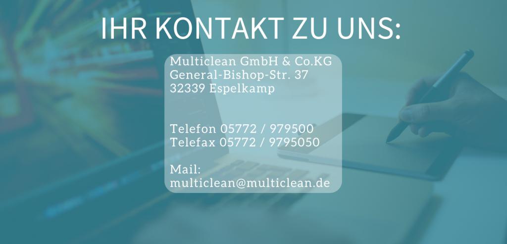 Ihr Kontakt zu uns: Multiclean GmbH & Co.KG General-Bishop-Str. 37 32339 Espelkamp Telefon 05772 / 979500 Telefax 05772 / 9795050 Mail: multiclean@multiclean.de